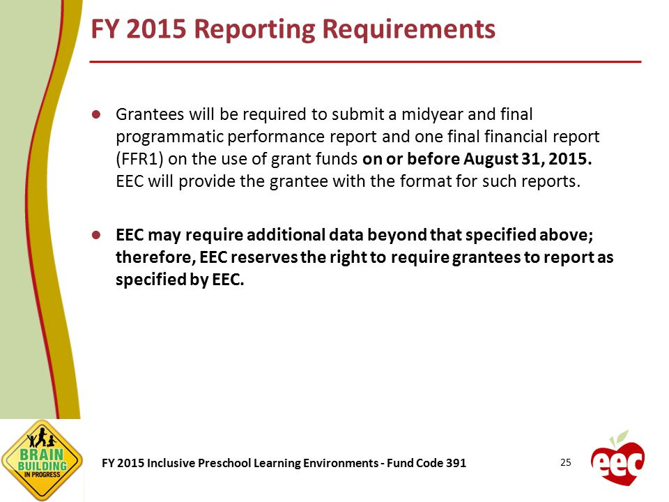 FY 2015 Inclusive Preschool Learning Environments - Fund Code 391 Grantees will be required to submit a midyear and final programmatic performance rep