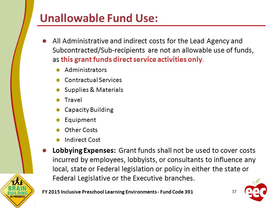 FY 2015 Inclusive Preschool Learning Environments - Fund Code 391 Unallowable Fund Use: All Administrative and indirect costs for the Lead Agency and