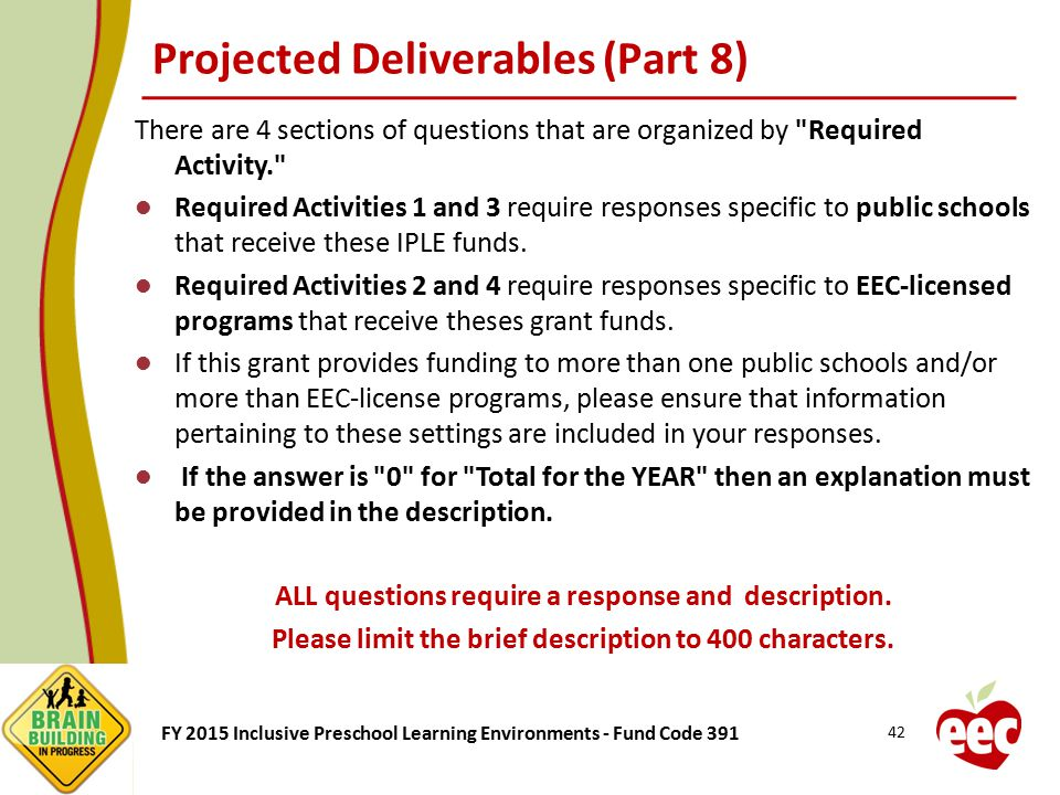 FY 2015 Inclusive Preschool Learning Environments - Fund Code 391 Projected Deliverables (Part 8) There are 4 sections of questions that are organized