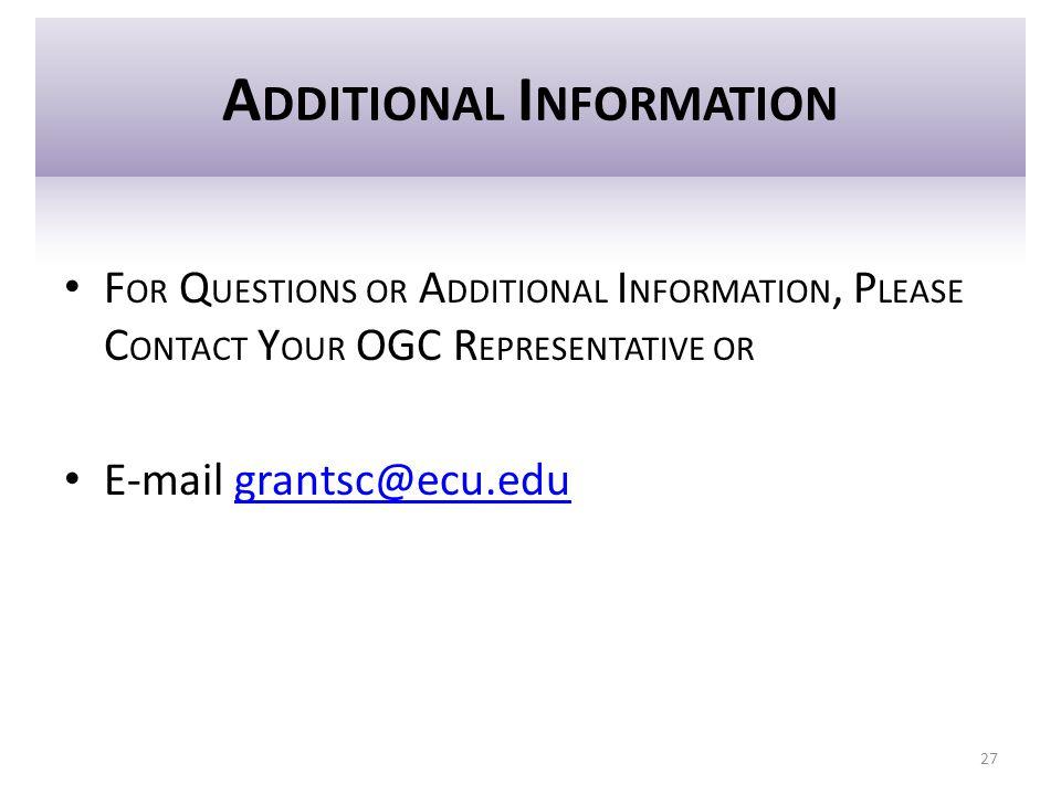 A DDITIONAL I NFORMATION F OR Q UESTIONS OR A DDITIONAL I NFORMATION, P LEASE C ONTACT Y OUR OGC R EPRESENTATIVE OR E-mail grantsc@ecu.edugrantsc@ecu.