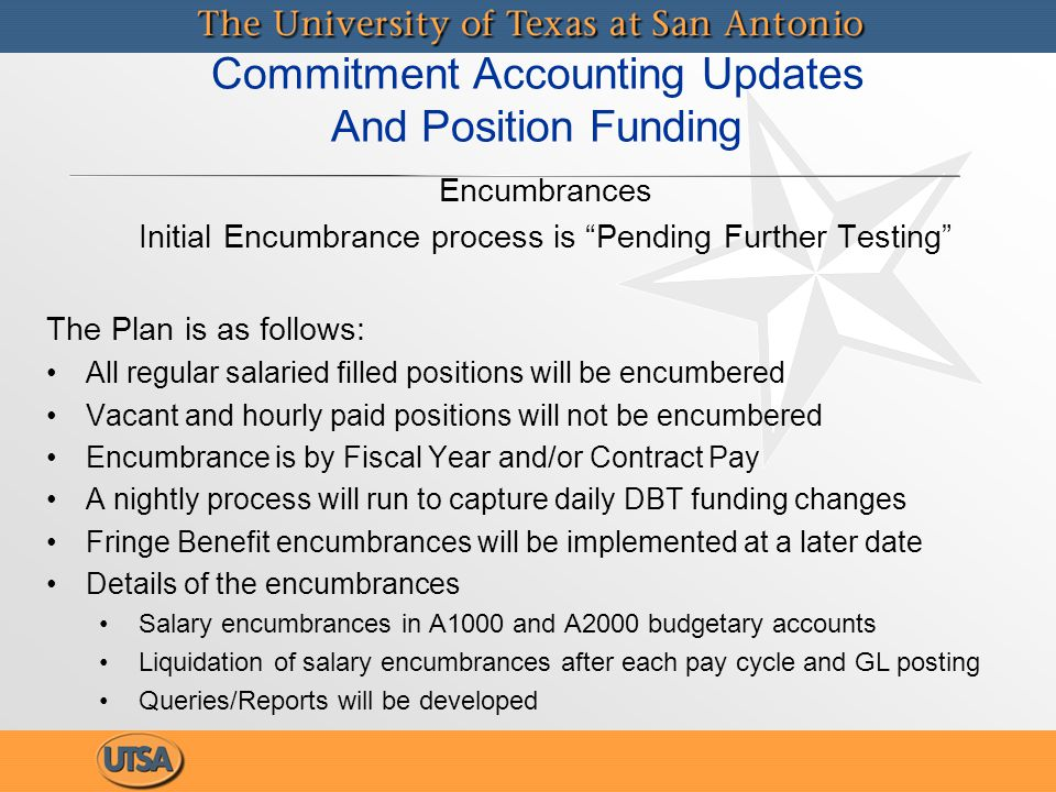 """Encumbrances Initial Encumbrance process is """"Pending Further Testing"""" The Plan is as follows: All regular salaried filled positions will be encumbered"""