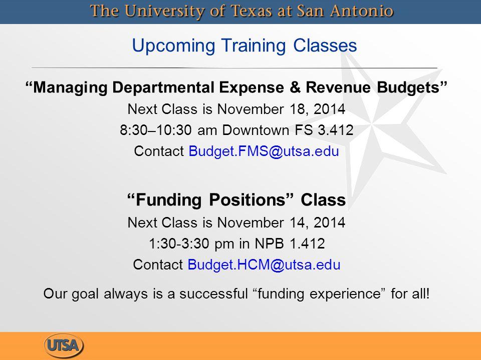 """Managing Departmental Expense & Revenue Budgets"" Next Class is November 18, 2014 8:30–10:30 am Downtown FS 3.412 Contact Budget.FMS@utsa.edu ""Funding"