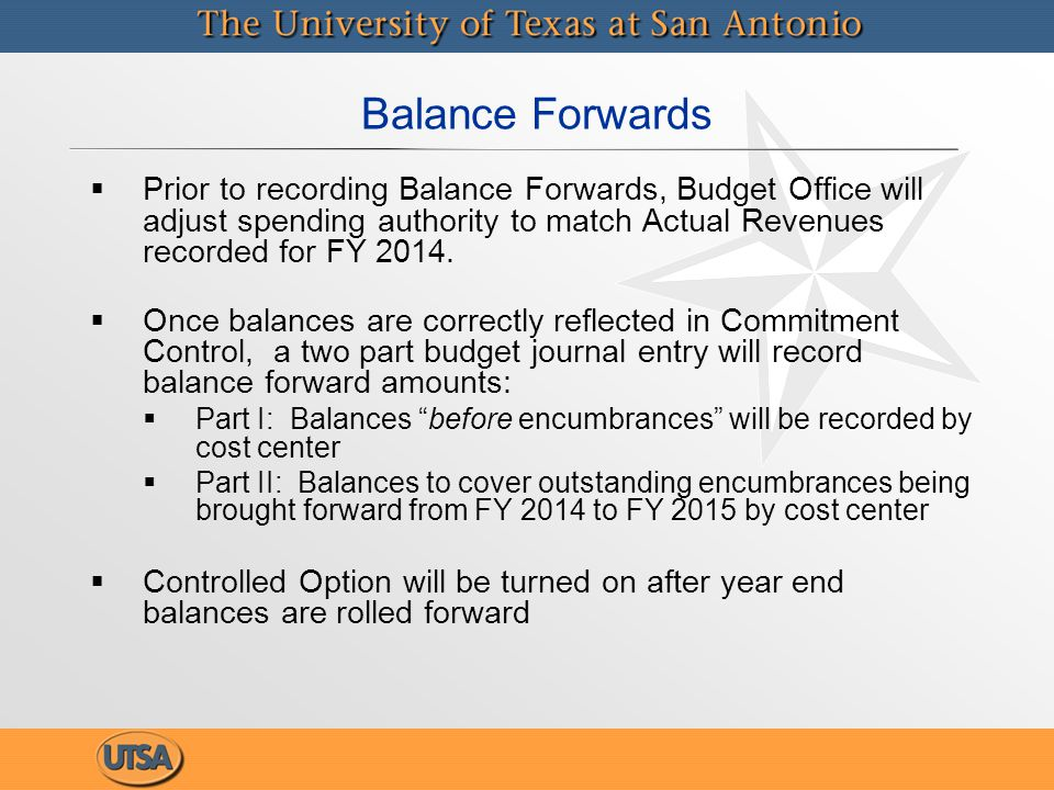   Prior to recording Balance Forwards, Budget Office will adjust spending authority to match Actual Revenues recorded for FY 2014.