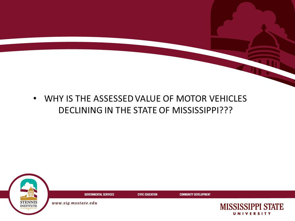 WHY IS THE ASSESSED VALUE OF MOTOR VEHICLES DECLINING IN THE STATE OF MISSISSIPPI