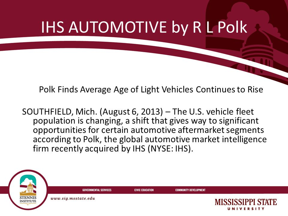 IHS AUTOMOTIVE by R L Polk Polk Finds Average Age of Light Vehicles Continues to Rise SOUTHFIELD, Mich.