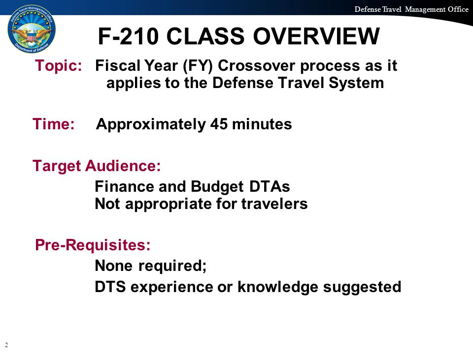 Defense Travel Management Office Office of the Under Secretary of Defense (Personnel and Readiness) F-210 CLASS OVERVIEW Topic: Fiscal Year (FY) Cross