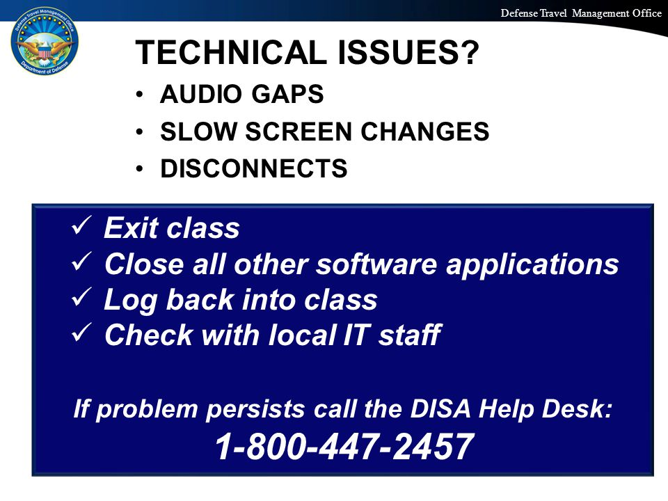 Defense Travel Management Office Office of the Under Secretary of Defense (Personnel and Readiness) TECHNICAL ISSUES? AUDIO GAPS SLOW SCREEN CHANGES D