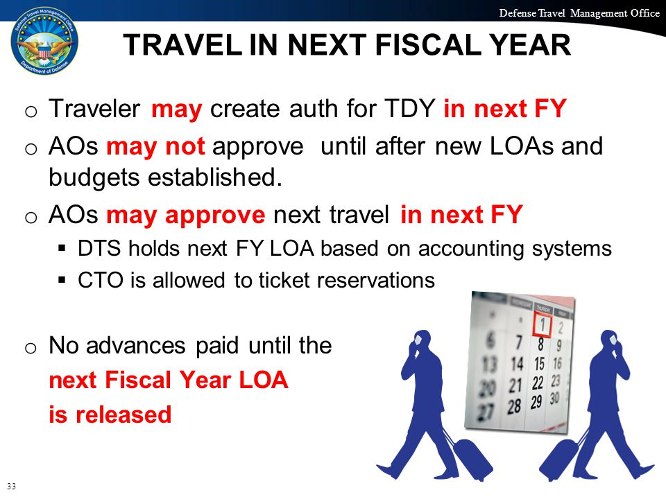 Defense Travel Management Office Office of the Under Secretary of Defense (Personnel and Readiness) TRAVEL IN NEXT FISCAL YEAR o Traveler may create a