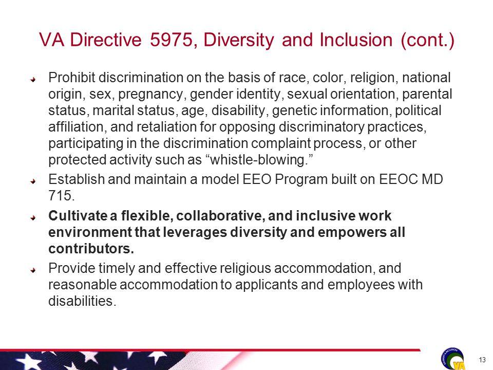 VA Directive 5975, Diversity and Inclusion (cont.) Prohibit discrimination on the basis of race, color, religion, national origin, sex, pregnancy, gen