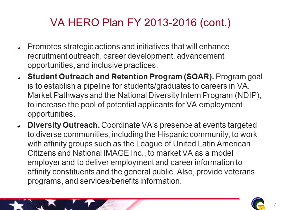 VA HERO Plan FY 2013-2016 (cont.) Promotes strategic actions and initiatives that will enhance recruitment outreach, career development, advancement o