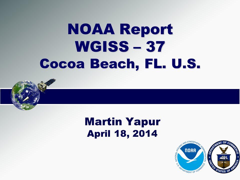 NOAA Report WGISS – 37 Cocoa Beach, FL. U.S. Martin Yapur April 18, 2014