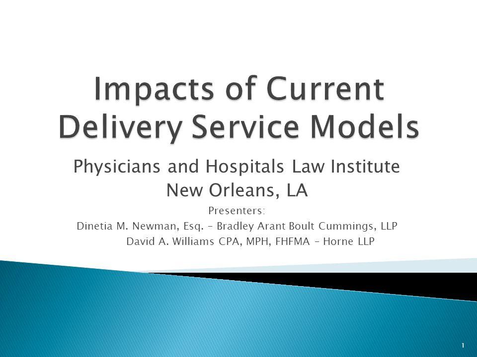 Physicians and Hospitals Law Institute New Orleans, LA Presenters: Dinetia M. Newman, Esq. – Bradley Arant Boult Cummings, LLP David A. Williams CPA,