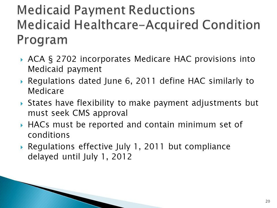  ACA § 2702 incorporates Medicare HAC provisions into Medicaid payment  Regulations dated June 6, 2011 define HAC similarly to Medicare  States hav