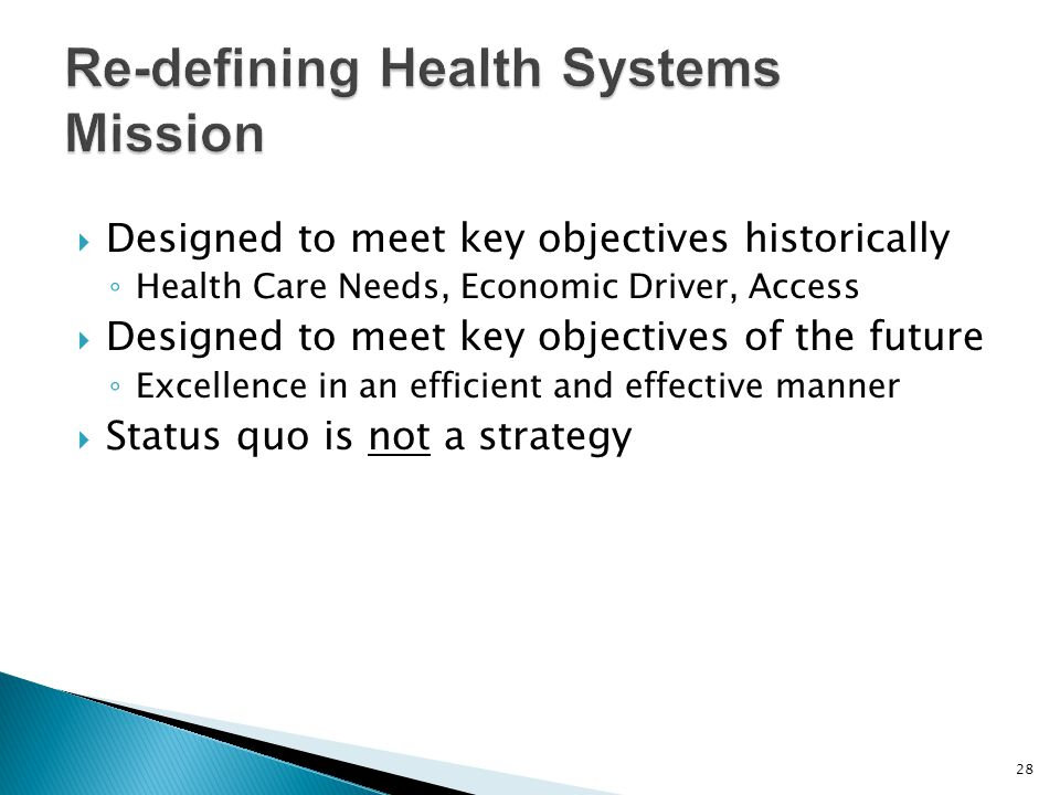  Designed to meet key objectives historically ◦ Health Care Needs, Economic Driver, Access  Designed to meet key objectives of the future ◦ Excellen