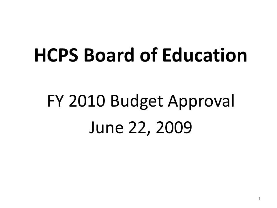 HCPS Board of Education FY 2010 Budget Approval June 22, 2009 1