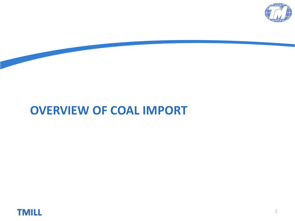 TMILL OVERVIEW OF COAL IMPORT 2