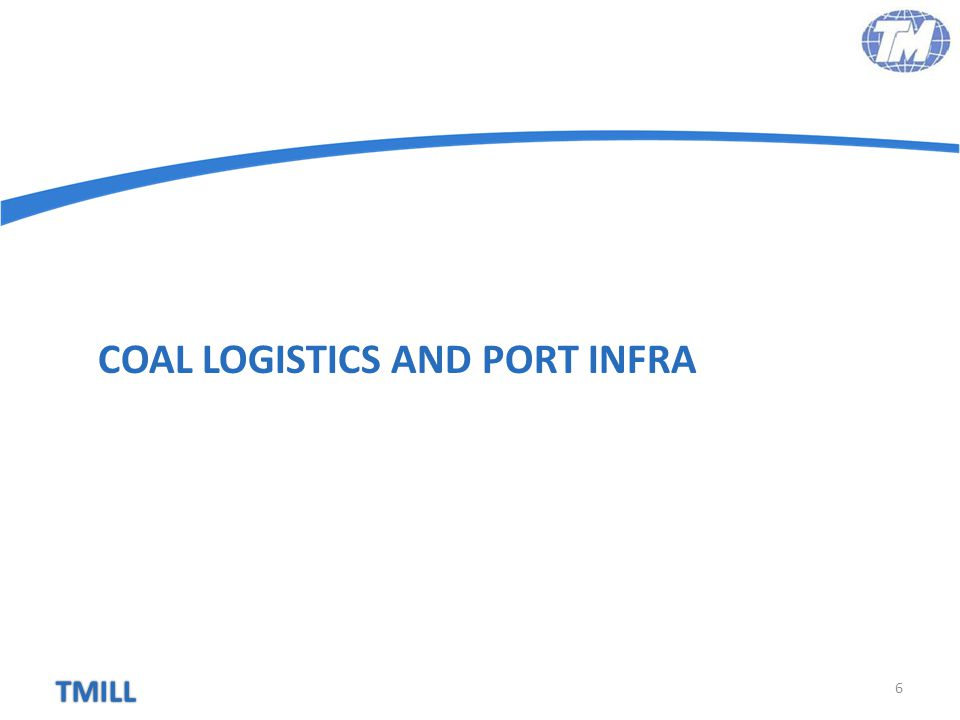 TMILL Imported Coal Logistics 7 Low Value Commodity Usage of Lager Vessel Import through Deep Water Ports Mechanized Handling System Larger Stockyards Reliable Evacuation Methods Logistics Cost – Major Component of Landed Cost Freight Benefits through Economies of Scale Capable of accommodating Larger Vessels Quick turnaround of vessels Holding larger parcels Rake availability / Hinterland Connectivity Port infrastructure plays pivotal role in imported coal logistics