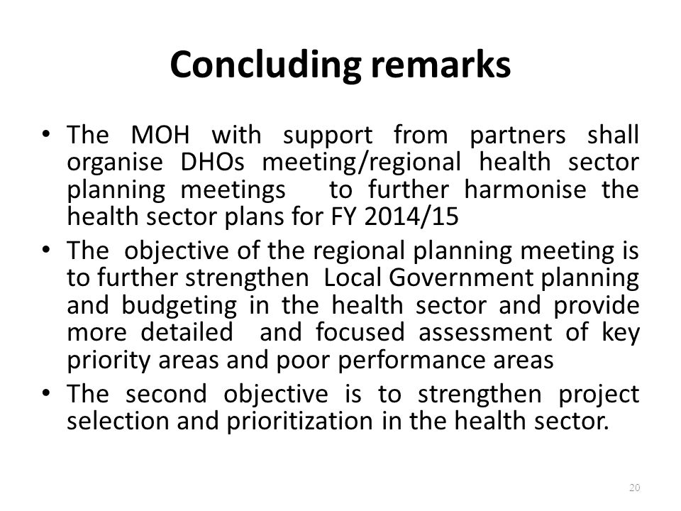 Concluding remarks The MOH with support from partners shall organise DHOs meeting/regional health sector planning meetings to further harmonise the he