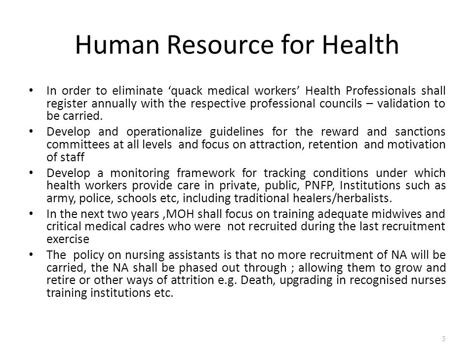 Human Resource for Health In order to eliminate 'quack medical workers' Health Professionals shall register annually with the respective professional councils – validation to be carried.