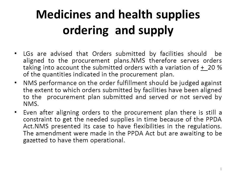 Medicines and health supplies ordering and supply The value of medicines and medical supplies on dispatch notes/invoices of each consignments should be deducted by the health facilities from the indicative figures provided to the them at the beginning of the financial year in order to ascertain the balance in the custody of NMS after every delivery.