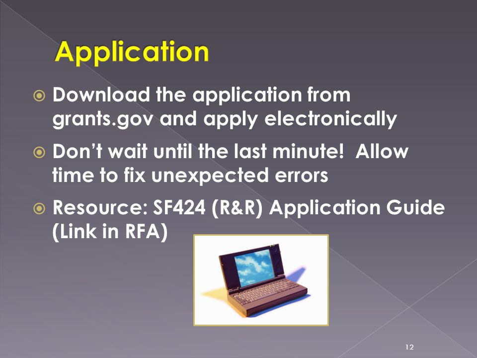  Download the application from grants.gov and apply electronically  Don't wait until the last minute! Allow time to fix unexpected errors  Resource