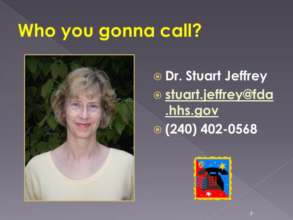  Dr. Stuart Jeffrey  stuart.jeffrey@fda.hhs.gov  (240) 402-0568 2
