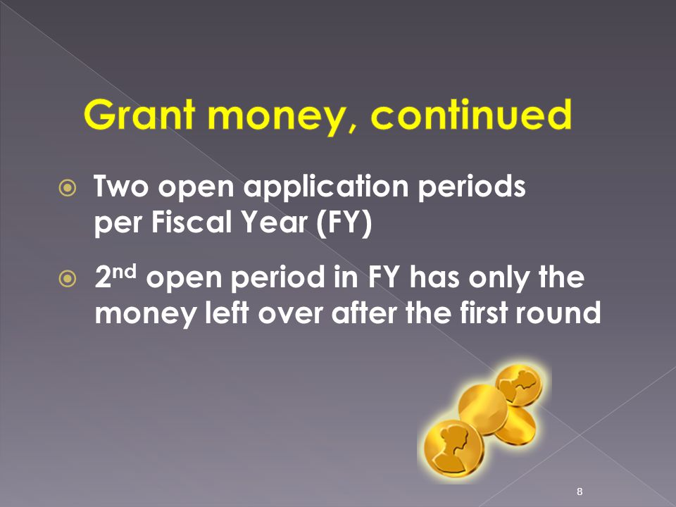  Two open application periods per Fiscal Year (FY)  2 nd open period in FY has only the money left over after the first round 8
