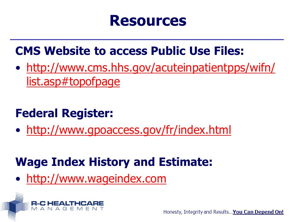 Honesty, Integrity and Results…You Can Depend On! Resources CMS Website to access Public Use Files: http://www.cms.hhs.gov/acuteinpatientpps/wifn/ lis