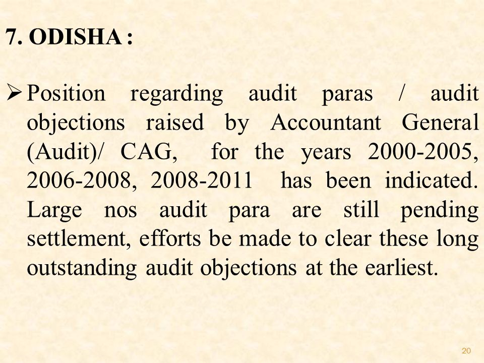 20 7. ODISHA :  Position regarding audit paras / audit objections raised by Accountant General (Audit)/ CAG, for the years 2000-2005, 2006-2008, 2008