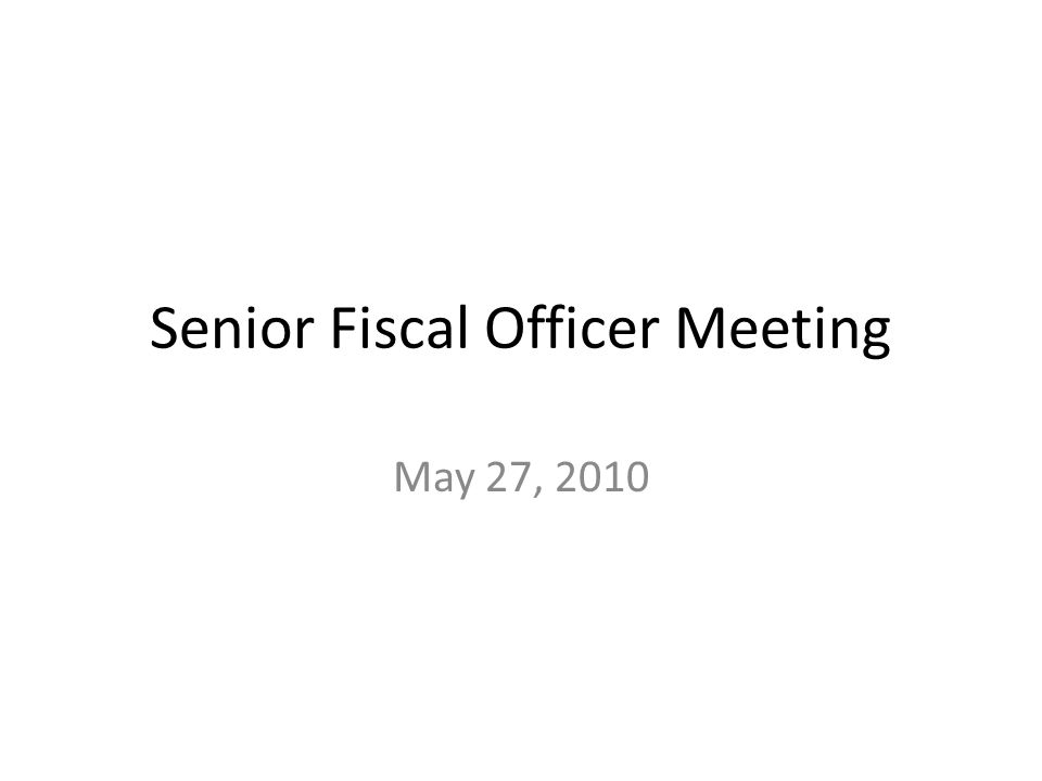 Senior Fiscal Officer Meeting May 27, 2010