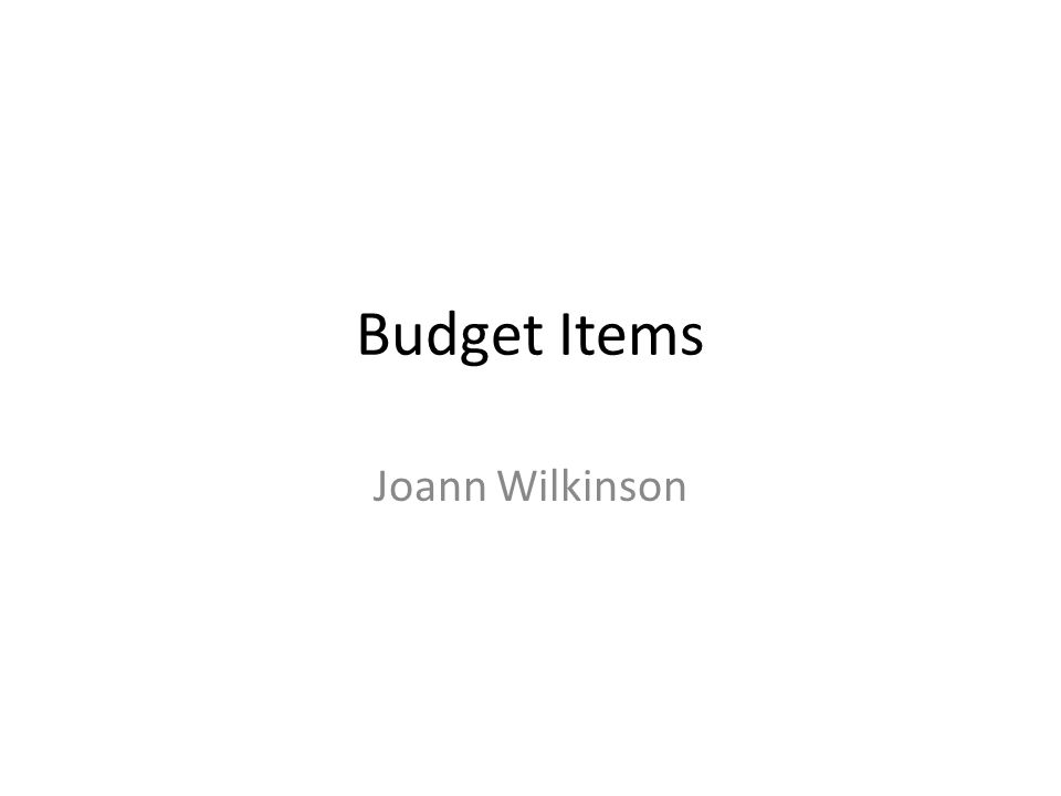 Budget Items Joann Wilkinson