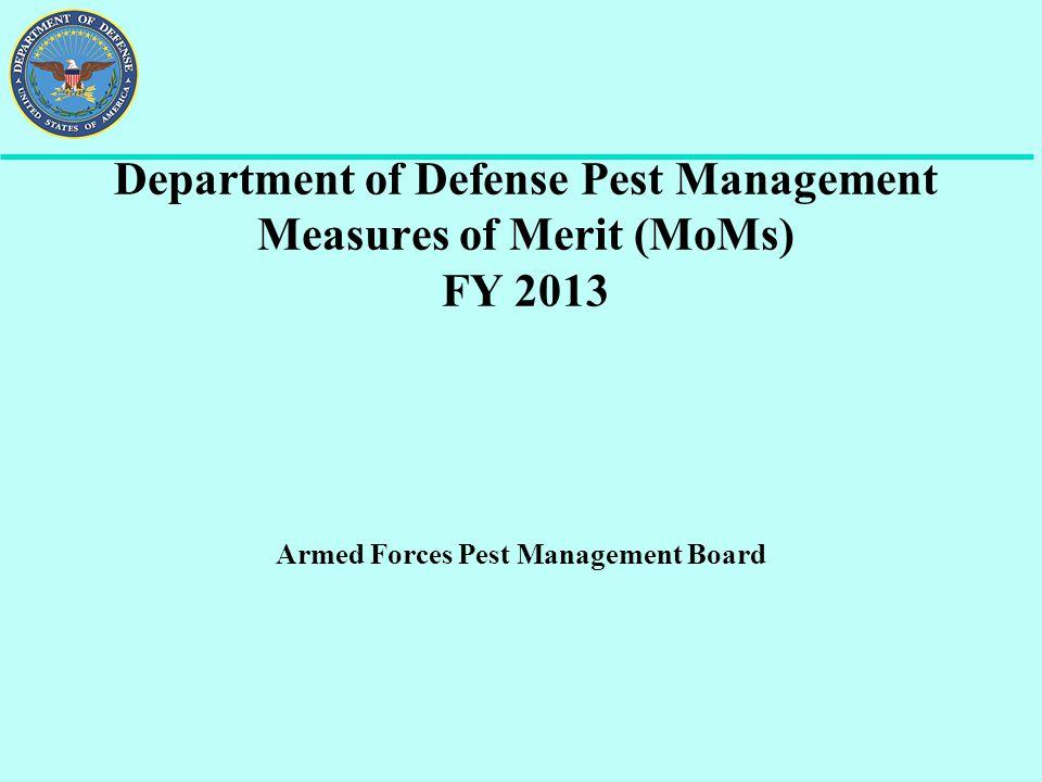 Department of Defense Pest Management Measures of Merit (MoMs) FY 2013 Armed Forces Pest Management Board