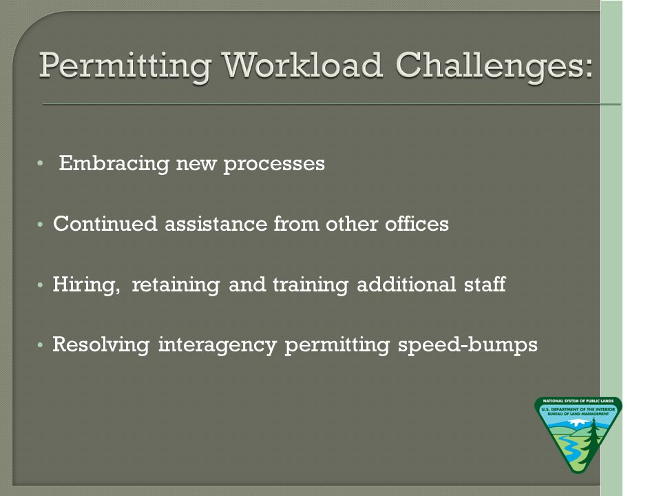 Embracing new processes Continued assistance from other offices Hiring, retaining and training additional staff Resolving interagency permitting speed-bumps