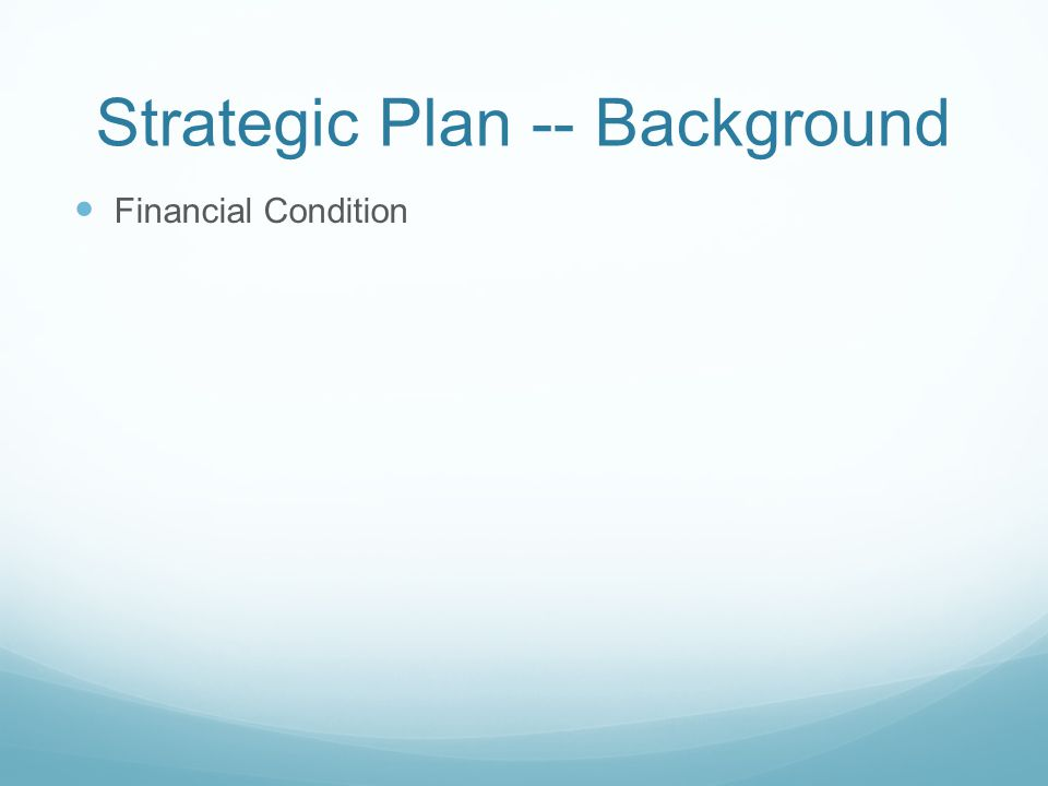 Strategic Plan -- Background Financial Condition