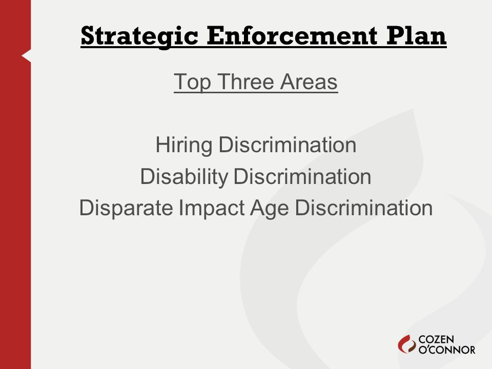 Strategic Enforcement Plan Top Three Areas Hiring Discrimination Disability Discrimination Disparate Impact Age Discrimination