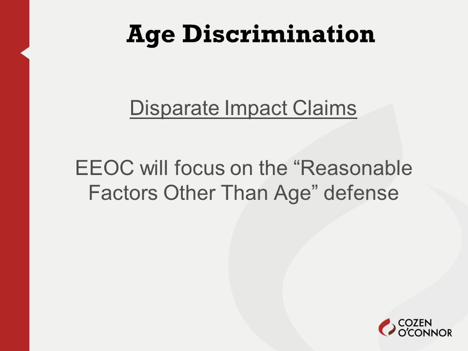 Age Discrimination Disparate Impact Claims EEOC will focus on the Reasonable Factors Other Than Age defense