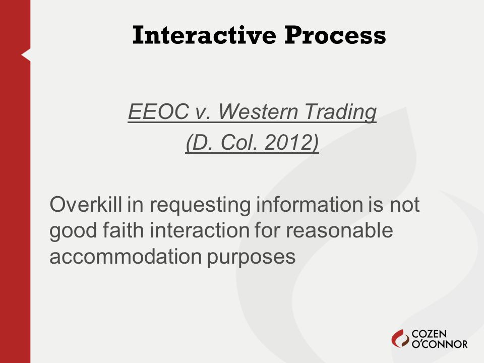 Interactive Process EEOC v. Western Trading (D. Col. 2012) Overkill in requesting information is not good faith interaction for reasonable accommodati
