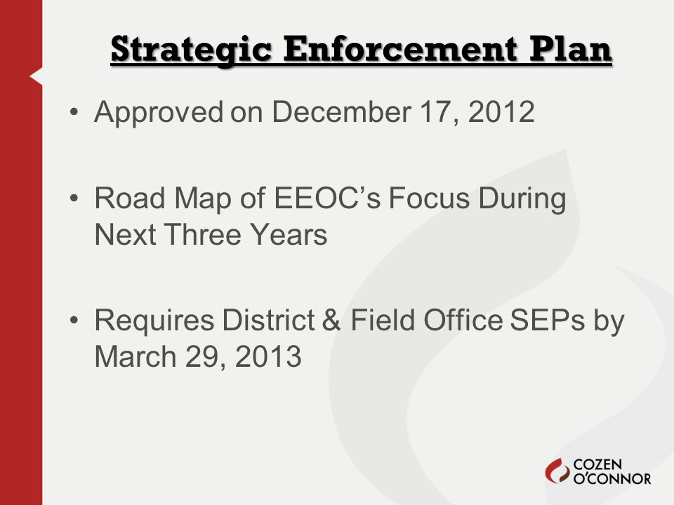 Strategic Enforcement Plan 1.Hiring and Recruitment Discrimination 2.Emerging Theories 3.Retaliatory Practices or Policies 4.Equal Pay Act Claims 5.Systemic Harassment 6.Human Trafficking