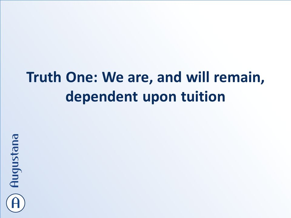 Truth One: We are, and will remain, dependent upon tuition