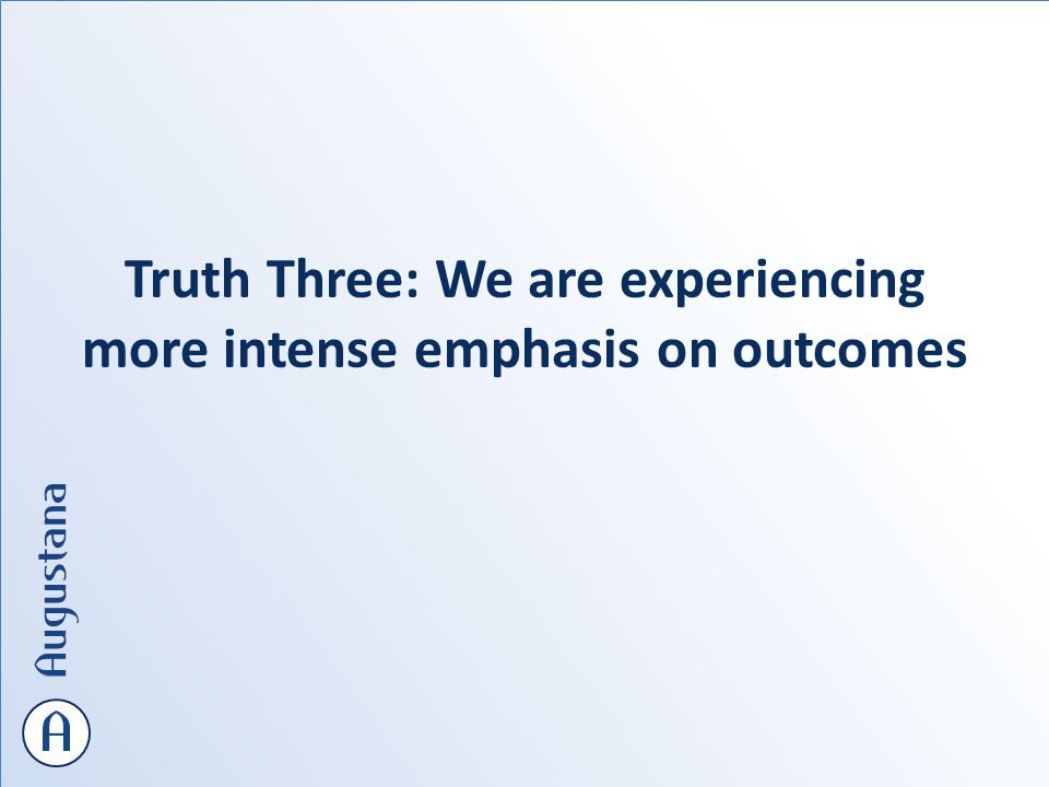 Truth Three: We are experiencing more intense emphasis on outcomes