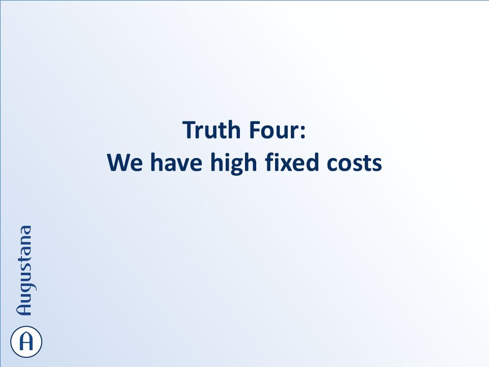 Truth Four: We have high fixed costs