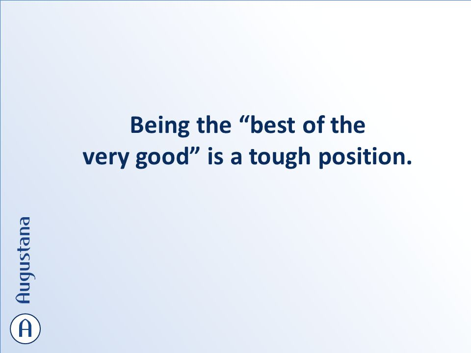 Being the best of the very good is a tough position.