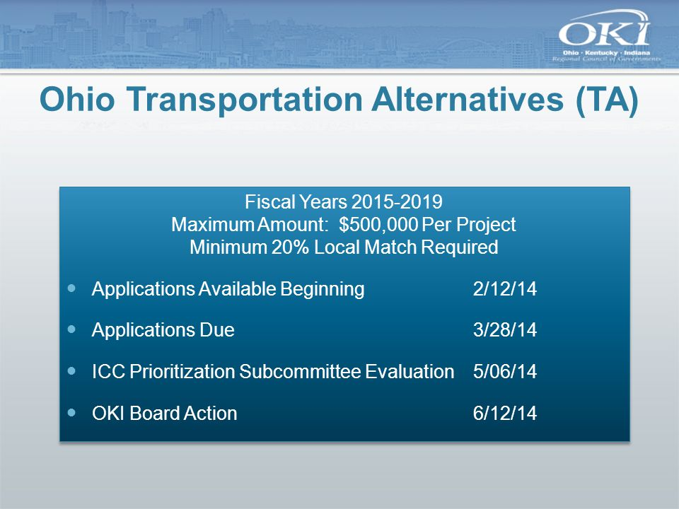 Ohio Transportation Alternatives (TA) Fiscal Years 2015-2019 Maximum Amount: $500,000 Per Project Minimum 20% Local Match Required Applications Availa
