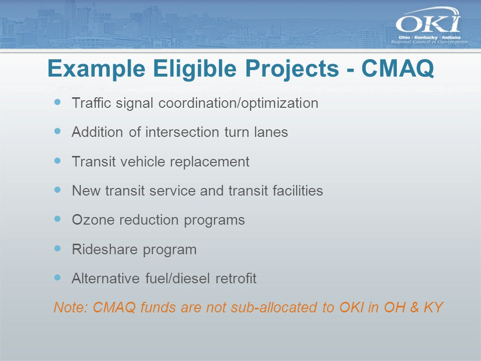Example Eligible Projects - CMAQ Traffic signal coordination/optimization Addition of intersection turn lanes Transit vehicle replacement New transit
