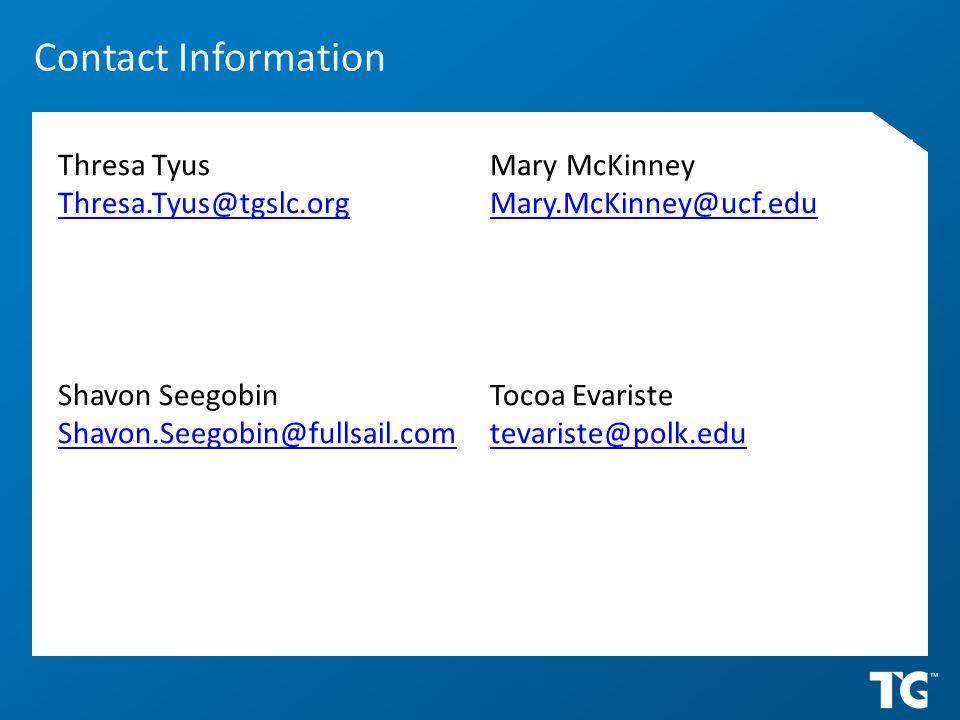 Contact Information Thresa Tyus Thresa.Tyus@tgslc.org Mary McKinney Mary.McKinney@ucf.edu Shavon Seegobin Shavon.Seegobin@fullsail.com Tocoa Evariste tevariste@polk.edu