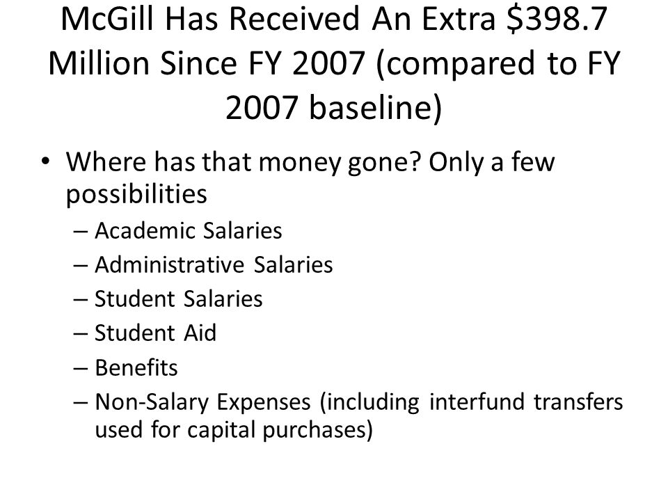 McGill Has Received An Extra $398.7 Million Since FY 2007 (compared to FY 2007 baseline) Where has that money gone.