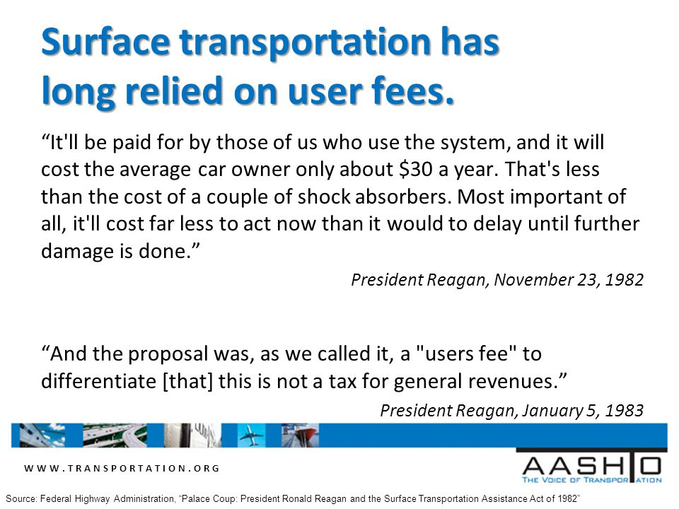 WWW.TRANSPORTATION.ORG Surface transportation has long relied on user fees.