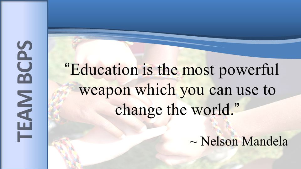 """""""Education is the most powerful weapon which you can use to change the world."""" ~ Nelson Mandela"""
