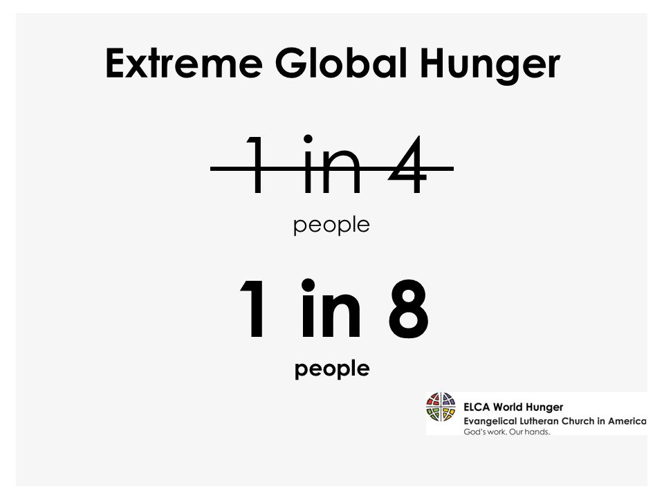 1 in 4 people Extreme Global Hunger 1 in 8 people