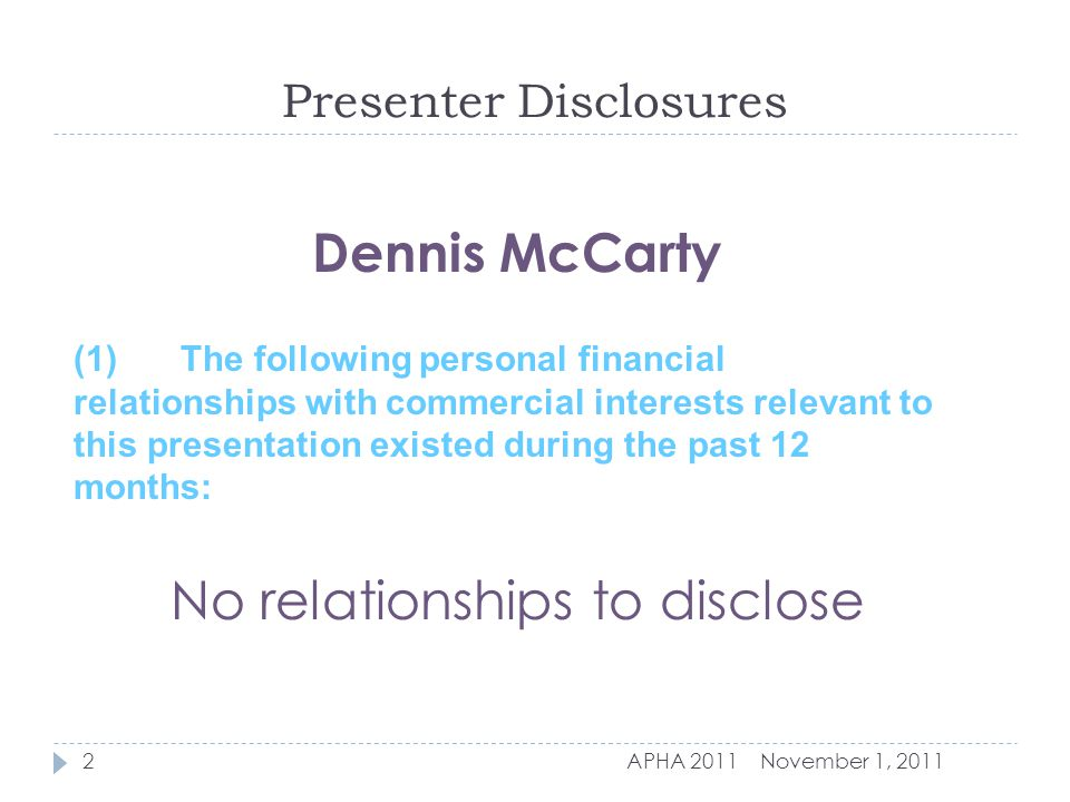 Presenter Disclosures November 1, 2011APHA 20112 (1)The following personal financial relationships with commercial interests relevant to this presentation existed during the past 12 months: Dennis McCarty No relationships to disclose